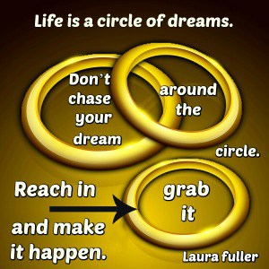 quote by laura fuller reach in and grab your dream