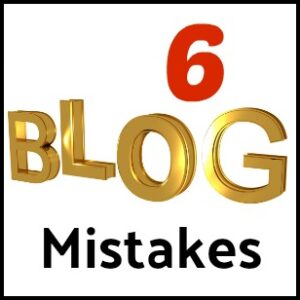 6 Worst Mistakes New Bloggers Make