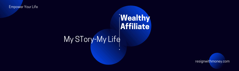 wealthy affiliate the story of my life