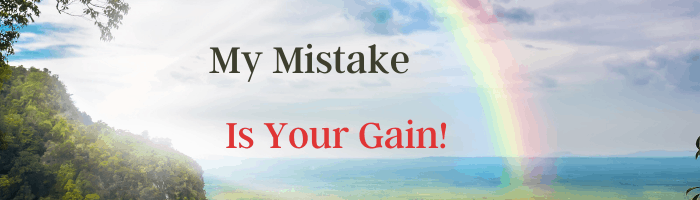 MY MISTAKE IS YOUR GAIN