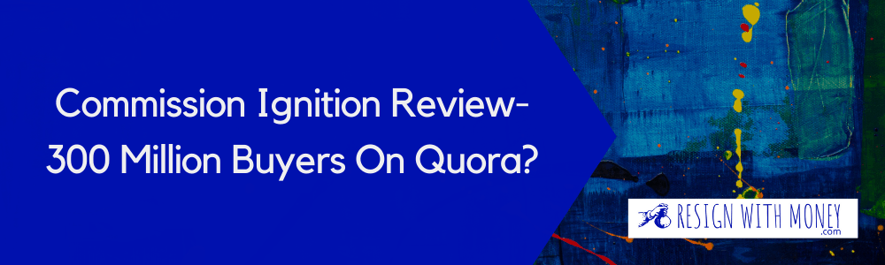 Commission Ignition Review-300 Million Buyers On Quora? feature