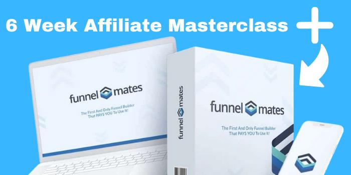 6 Week Affiliate Masterclass review + funnelmates