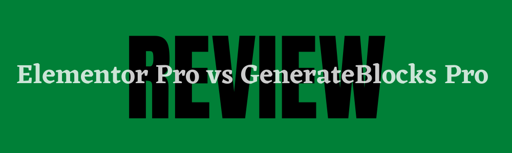 Elementor Pro vs GenerateBlocks Pro - Which One Is Better feature