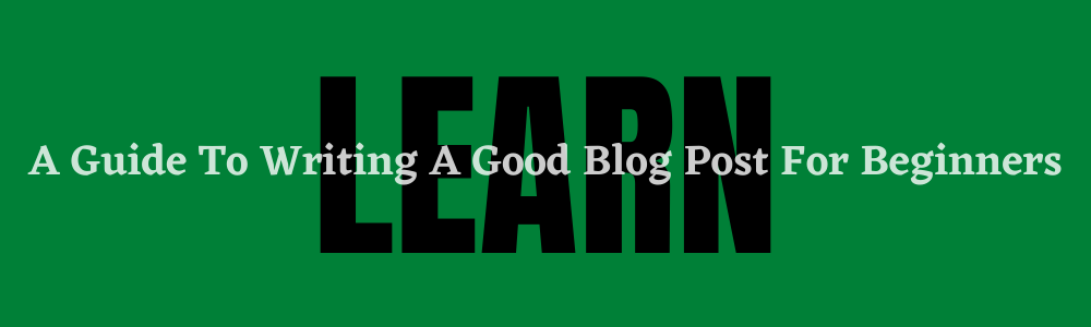 A Guide To Writing A Good Blog Post For Beginners In Marketing feature