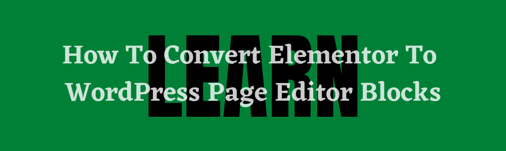 How To Convert Elementor To WordPress Page Editor Blocks feature